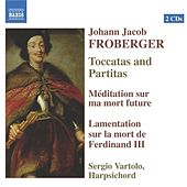 Froberger: Toccatas and Partitas / Meditation / Lamentation On the Death of Ferdinand Iii by Sergio  Vartolo