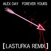 Forever Yours [Lastufka Remix] - Single by Alex Day
