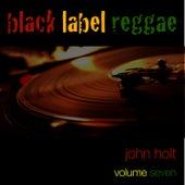 Black Label Reggae-John Holt-Vol. 7 by John Holt