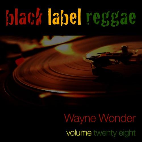 Black Label Reggae-Wayne Wonder-Vol. 28 by Wayne Wonder
