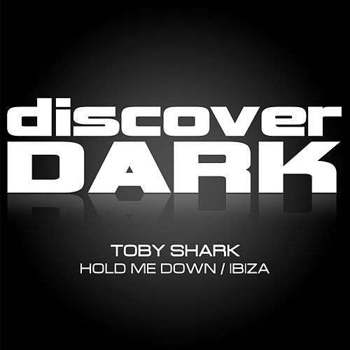 Hold Me Down / Ibiza by Toby Shark