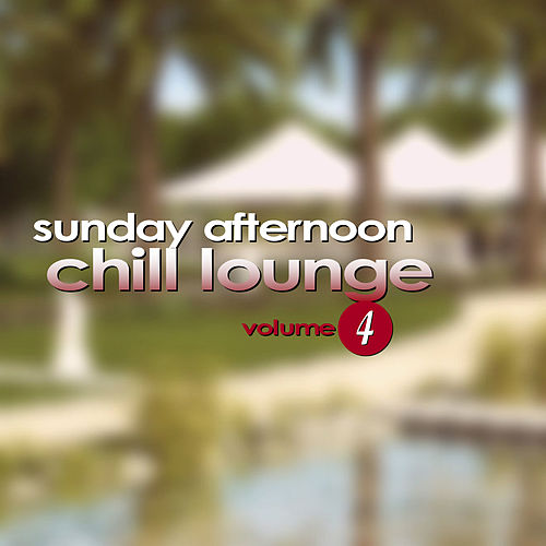 Sunday Afternoon Chill Lounge Vol. 4 by Various Artists