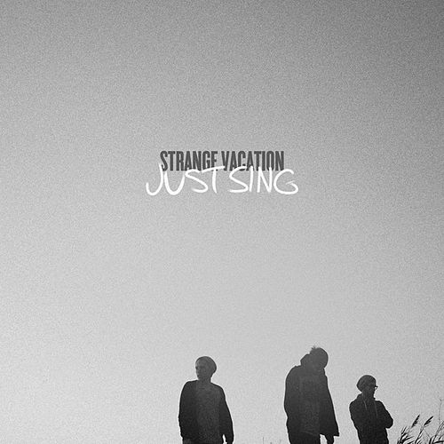 Just Sing - Single by Strange Vacation