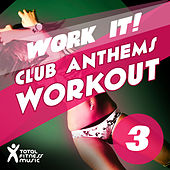 Work It ! : Club Anthems Workout 3 for Running, Cardio Machines, Aerobics 32 Count & Gym Workouts by Various Artists