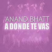 A Donde Te Vas by Anand Bhatt