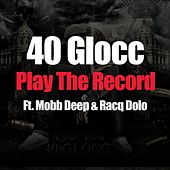 Play The Record (feat. Mobb Deep & Racq Dolo) - Single by 40 Glocc