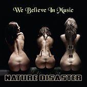 Nature Disaster - We Believe In Music by Various Artists