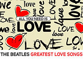 All You Need Is Love: The Beatles Greatest Love Songs by Various Artists