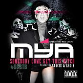 Somebody Come Get This Bitch by Mya