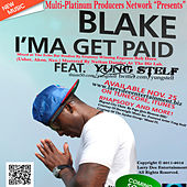 I'ma Get Paid (feat. Yung Stelf) - Single by Blake