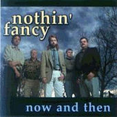 Now and Then by Nothin' Fancy