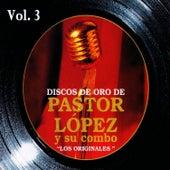 Discos de Oro: Pastor López y Su Combo Volume 3 by Pastor Lopez