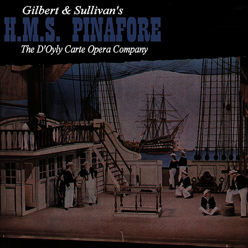 Gilbert & Sullivan's H.M.S. Pinafore by The D'Oyly Carte Opera Company