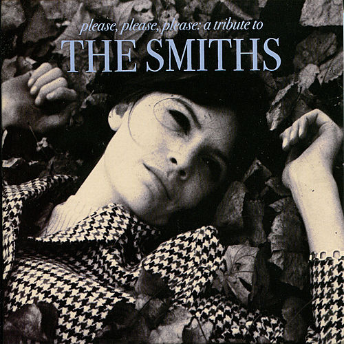 Please, Please, Please: A Tribute to The Smiths by Various Artists