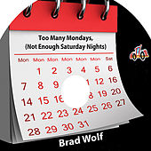 Too Many Mondays (Not Enough Saturday Nights) by Brad Wolf