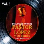 Discos de Oro: Pastor López y Su Combo Volume 5 by Pastor Lopez