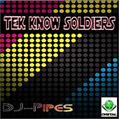 Tek Know Soldiers by Dj Pipes