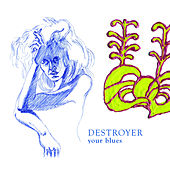 Your Blues by Destroyer
