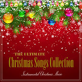 The Ultimate Christmas Songs Collection by Instrumental Christmas Music