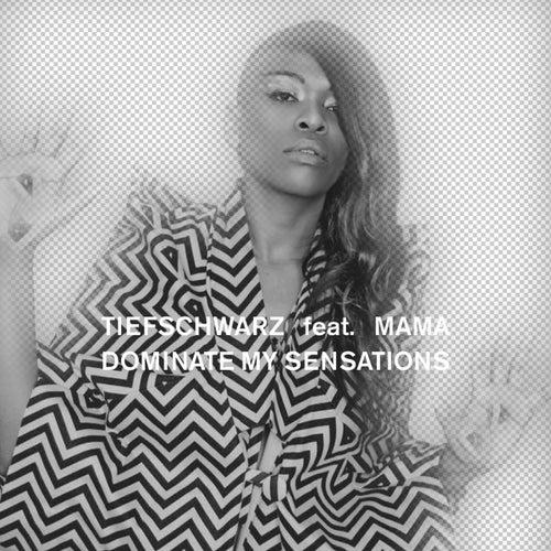Dominate My Sensations (feat. Mama) by Tiefschwarz (1)
