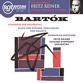 Bartok: Concerto for Orchestra; Music for Strings, Percussion & Celesta; Hungarian Sketches by Fritz Reiner