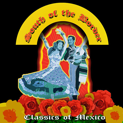 South of the Border - Classics of Mexico by Various Artists