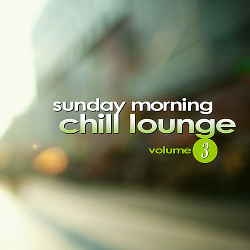Sunday Morning Chill Lounge Vol. 3 by Various Artists
