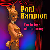 I'm In Love With A Bunny! by Paul Hampton