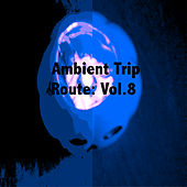 Ambient Trip Route: Vol.8 by Various Artists