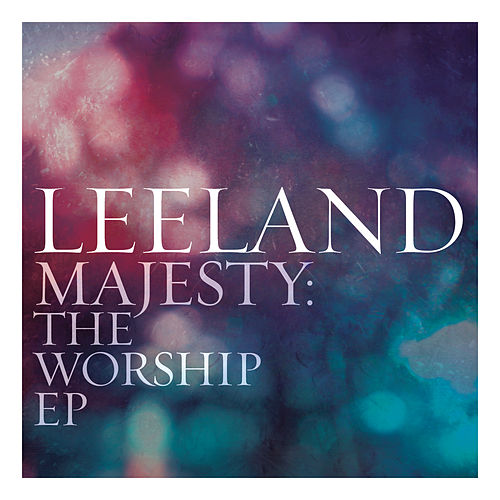 Majesty:  The Worship EP by Leeland