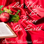 Let There Be Peace On Earth - Christian Christmas Music by Christian Christmas Music