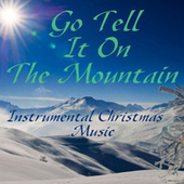Go Tell It On The Mountain - Instrumental Christmas Music by Instrumental Christmas Music