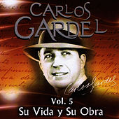 Carlos Gardel Su Vida y Su Obra Volume 5 by Carlos Gardel