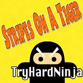 Stripes On a Tiger - Single by TryHardNinja