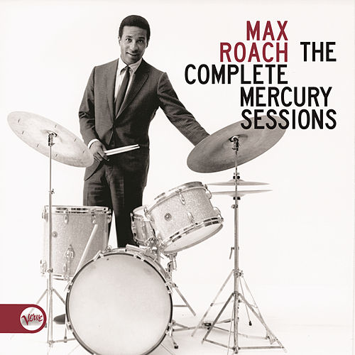 The Complete Mercury Sessions by Max Roach