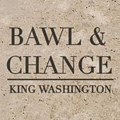 Bawl & Change - Single by King Washington
