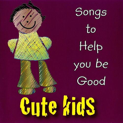 Songs to Help You Be Good by Kidzone