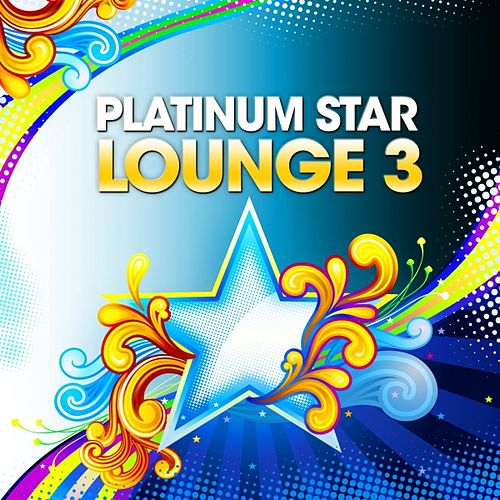 Platinum Star Lounge, Vol. 3 (Stardust of Easy Listening & Relaxing Sunset Chill Out Music) by Various Artists