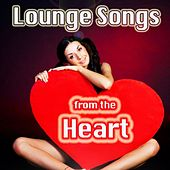 Lounge Songs from the Heart (Vocal Chillout for Lovers) by Various Artists