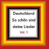 Deutschland - So schön sind deine Lieder Vol. 1 by Various Artists