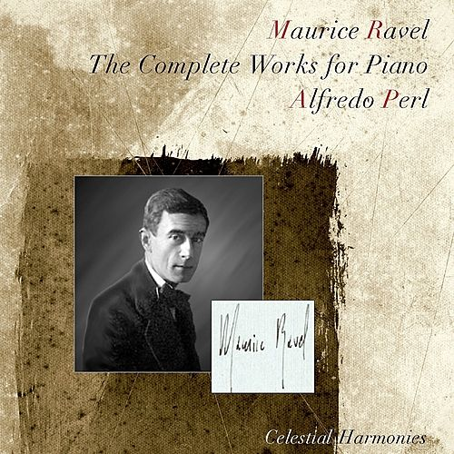 Ravel: The Complete Works for Piano by Alfredo Perl