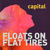 Floats on Flat Tires by Capital