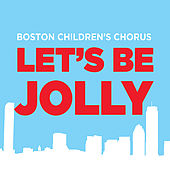 Let's Be Jolly by Boston Childrens Chorus