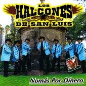 Nomas Por Dinero by Los Halcones De San Luis