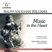 Music in the Heart: The Pilgrim's Journey and Vaughan Williams conducting Serenade to Music by Various Artists