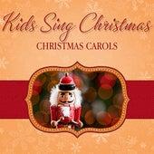 Kids Sing Christmas: Christmas Carols by Various Artists