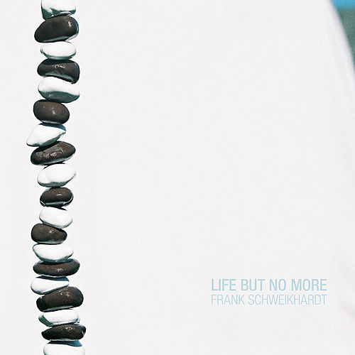 Life But No More by Frank Schweikhardt