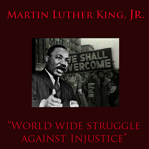 Worldwide Struggle Against Injustice by Martin Luther King, Jr.