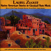 Native American Stories in Classical Flute Music by Laurel Zucker