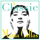The Classic Maria Callas by Maria Callas